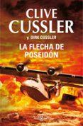LA FLECHA DE POSEIDON (SERIE DIRK PITT 22) di CUSSLER, CLIVE