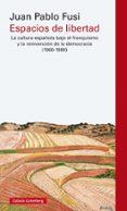 ESPACIOS DE LIBERTAD: LA CULTURA ESPAÑOLA BAJO EL FRANCISCO Y LA REINVENCION DE LA DEMOCRACIA (1960-1990) di FUSI, JUAN PABLO