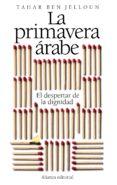 LA PRIMAVERA ARABE: EL DESPERTAR DE LA DIGNIDAD de BEN JELLOUN, TAHAR