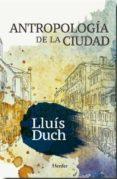 ANTROPOLOGÍA DE LA CIUDAD di DUCH, LLUIS
