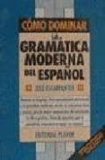 COMO DOMINAR LA GRAMATICA MODERNA DEL ESPAÑOL (20ª ED.) di ESCARPANTER, JOSE