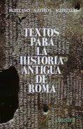 TEXTOS PARA LA HISTORIA ANTIGUA DE ROMA (4ª ED.) de SANTOS YANGUAS, NARCISO