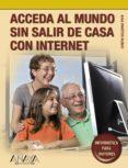 ACCEDA AL MUNDO SIN SALIR DE CASA CON INTERNET (COLECCION INFORMA TICA PARA MAYORES) de MARTOS RUBIO, ANA