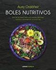 BOLES NUTRITIVOS: MAS DE 60 IDEAS PARA UNA COMIDA DELICIOSA, NUTRITIVA Y DIVERTIDA EN UN UNICO BOL di ORDOÑEZ, AUXY