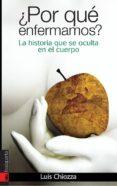 ¿POR QUE ENFERMAMOS? LA HISTORIA QUE SE OCULTA EN EL CUERPO de CHIOZZA, LUIS
