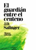 EL GUARDIAN ENTRE EL CENTENO di SALINGER, J.D.