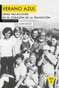 VERANO AZUL: UNA VACACIONES EN EL CORAZON DE LA TRANSICION de CEBRIAN, MERCEDES