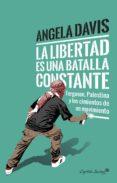 9788494740718 - Davis Angela: La Libertad Es Una Batalla Constante: Ferguson Palestina Y Los Cimient - Libro
