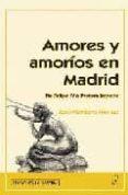 AMORES Y AMORIOS EN MADRID: DE FELIPE IV A PASTORA IMPERIO di MONTERO ALONSO, JOSE