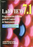 LABVIEW 7.1: PROGRAMACION GRAFICA PARA EL CONTROL DE INSTRUMENTAC ION de LAZARO, ANTONIO MANUEL  RIO FERNANDEZ, JOAQUIM