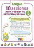 10 SESIONES PARA TRABAJAR LOS CONTENIDOS BASICOS 3. LENGUA Y MATE MATICAS di MARTINEZ ROMERO, JOSE