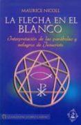 LA FLECHA EN EL BLANCO: INTERPRETACION DE LAS PARABOLAS Y MILAGRO S DE JESUCRISTO di NICOLL, MAURICE