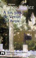 A LOS PIES DE VENUS (LOS BORGIA) di BLASCO IBAÑEZ, VICENTE