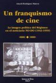 UN FRANQUISMO DE CINE: LA IMAGEN POLITICA DEL REGIMEN EN EL NOTIC IARIO NO-DO 1943-1959 di RODRIGUEZ MATEOS, ARACELI