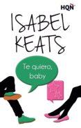 TE QUIERO, BABY de KEATS, ISABEL