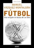 FUTBOL: UNA RELIGION EN BUSCA DE UN DIOS di VAZQUEZ MONTALBAN, MANUEL