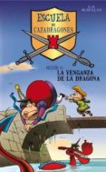 LA VENGANZA DE LA DRAGONA (ESCUELA DE CAZADRAGONES Nº 2) di MCMULLAN, KATE