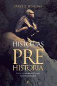 HISTORIAS DE LA PREHISTORIA: LUCY, EL HOBBIT DE FLORES Y OTROS ANCESTROS di BENITO, DAVID
