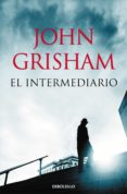EL INTERMEDIARIO de GRISHAM, JOHN