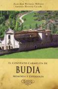 EL CONVENTO CARMELITA DE BUDIA: MEMORIA Y ESPERANZA di HERRERA CASADO, ANTONIO