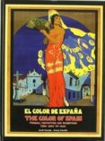EL COLOR DE ESPAÑA = THE COLOR OF SPAIN: TOURISM, FESTIVITIES AN EXHIBITIONS FROM 1890 TO 1940 (ED. BILINGÜE) di CARULLA, JORDI  CARULLA, ARNAU