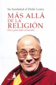 MAS ALLA DE LA RELIGION: ETICA PARA TODO EL MUNDO di DALAI LAMA