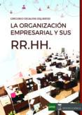 LA ORGANIZACION EMPRESARIAL Y SUS RECURSOS HUMANOS di ESCALERA IZQUIERDO, GREGORIO
