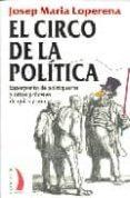 EL CIRCO DE LA POLITICA: ESPERPENTO DE POLITIQUEROS Y OTROS PROCE RES DE QUITA Y PON di LOPERENA, JOSEP MARIA