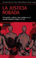LA JUSTICIA ROBADA di COELLO DE LA ROSA, ALEXANDRE