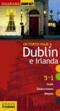 UN CORTE VIAJE A DUBLIN E IRLANDA 2017 (GUIARAMA COMPACT) di BLANCO BARBA, ELISA