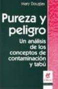 PUREZA Y PELIGRO. UN ANALISIS DE LOS CONCEPTOS DE CONTAMINACION di DOUGLAS, MARY