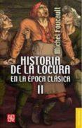 HISTORIA DE LA LOCURA EN LA EPOCA CLASICA T.II de FOUCAULT, MICHEL