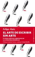 EL ARTE DE ESCRIBIR SIN ARTE di ALAIZ, FELIPE