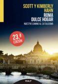 ROMA, DULCE HOGAR: NUESTRO REGRESO AL CATOLICISMO (17ª ED) di HAHN, KIMBERLY  HAHN, SCOTT