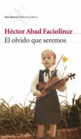 EL OLVIDO QUE SEREMOS di ABAD FACIOLINCE, HECTOR