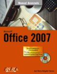 MICROSOFT OFFICE 2007 (MANUAL AVANZADO) (INCLUYE CD-ROM) de DELGADO, JOSE MARIA
