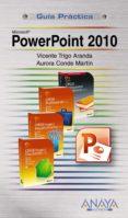 MICROSOFT POWERPOINT 2010 (GUIA PRACTICA) di TRIGO ARANDA, VICENTE  CONDE MARTIN, AURORA