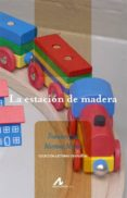 LA ESTACION DE MADERA (NIVEL 0) de MARTINEZ MORAN, FRANCISCO JOSE
