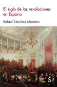 EL SIGLO DE LAS REVOLUCIONES EN ESPAÑA di SANCHEZ MANTERO, RAFAEL
