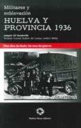 MILITARES Y SUBLEVACION HUELVA Y PROVINCIA 1936 di GIL HONDUVILLA, JOAQUIN