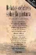 RELATOS CELEBRES SOBRE LA PINTURA (4ª ED.) di VV.AA.