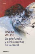 DE PROFUNDIS Y OTROS ESCRITOS DE LA CARCEL de WILDE, OSCAR