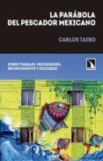 LA PARABOLA DEL PESCADOR MEXICANO: SOBRE TRABAJO, NECESIDADES, DECRECIMIENTO Y FELICIDAD de TAIBO, CARLOS