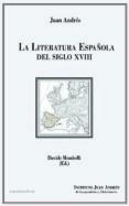 LA LITERATURA ESPAÑOLA DEL SIGLO XVIII di ANDRES, JUAN