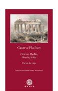 ORIENTE MEDIO, GRECIA, ITALIA: CARTA DE VIAJE de FLAUBERT, GUSTAVE