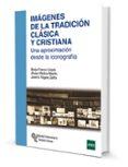 IMAGENES DE LA TRADICION CLASICA Y CRISTIANA: UNA APROXIMACION DESDE LA ICONOGRAFIA di FRANCO LLOPIS, BORJA MOLINA MARTIN, ALVARO VIGARA ZAFRA, JOSE A.