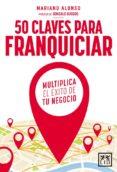 50 CLAVES PARA FRANQUICIAR di ALONSO, MARIANO