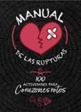 MANUAL DE LAS RUPTURAS: 100 ACTIVIDADES PARA CORAZONES ROTOS di SAYALERO, MYRIAM