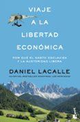 VIAJE A LA LIBERTAD ECONOMICA: POR QUE EL GASTO ESCLAVIZA Y LA AUSTERIDAD LIBERA di LACALLE, DANIEL