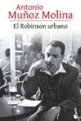 EL ROBINSON URBANO de MUÑOZ MOLINA, ANTONIO